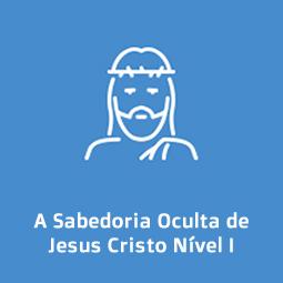 A Sabedoria Oculta de Jesus Cristo | Nível I