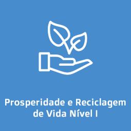 Prosperidade e Reciclagem de Vida Nível I