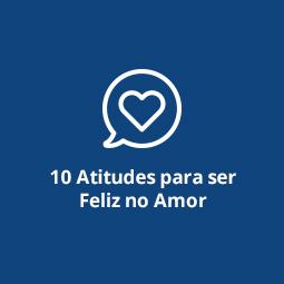 10 Atitudes para Ser Feliz no Amor