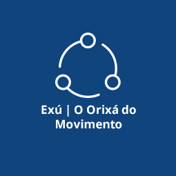 Exú | O Orixá do Movimento
