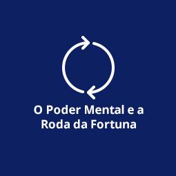 O Poder Mental e a Roda da Fortuna