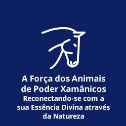 A Força dos Animais de Poder Xamânicos – Reconectando-se com a sua Essência Divina através da Natureza