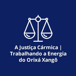 A Justiça Cármica | Trabalhando a Energia do Orixá Xangô