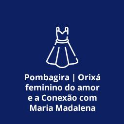 Pombagira | Orixá feminino do amor e a Conexão com Maria Madalena