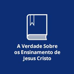 A Verdade Sobre os Ensinamento de Jesus Cristo