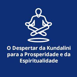 O Despertar da Kundalini para Prosperidade e Espiritualidade