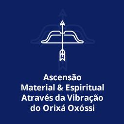 Ascensão Material & Espiritual Através da Vibração do Orixá Oxóssi