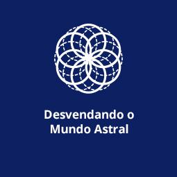 Desvendando o Mundo Astral