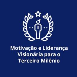 Motivação e Liderança Visionária para o Terceiro Milênio