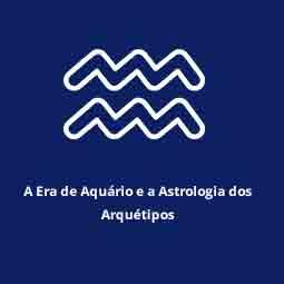 A Era de Aquário e a Astrologia dos Arquétipos