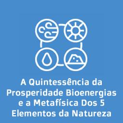 A Quintessência da Prosperidade Bioenergias e a Metafísica Dos 5 Elementos da Natureza