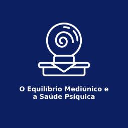 O Equilíbrio Mediúnico e a Saúde Psíquica