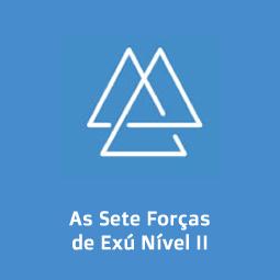 As Sete Forças de Exú Nível II