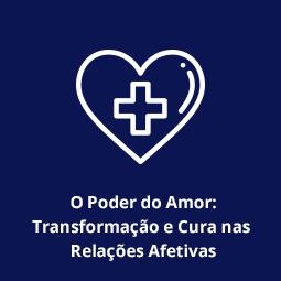 O Poder do Amor: Transformação e Cura nas Relações Afetivas