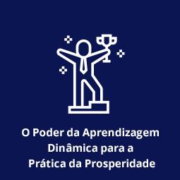 O Poder da Aprendizagem Dinâmica para a Prática da Prosperidade
