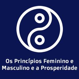 Os Princípios Feminino e Masculino e a Prosperidade