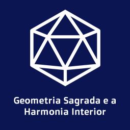 Geometria Sagrada e a Harmonia Interior